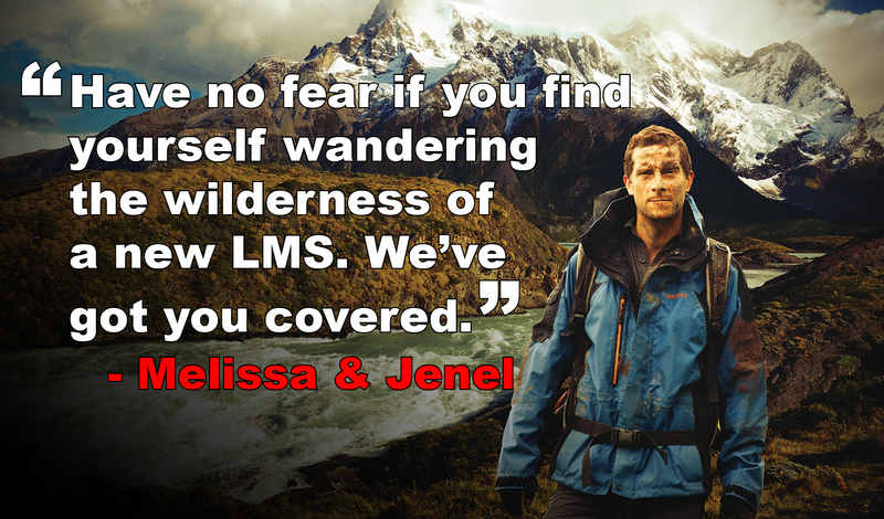 """Have no fear if you find yourself wandering the wilderness of a new LMS. We've got you covered."" Melissa and Jenel"