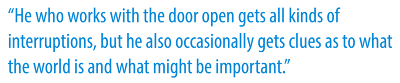 "A quote that reads: ""He who works with the door open gets all kinds of interruptions, but he also occasionally gets clues as to what the world is and what might be important""."