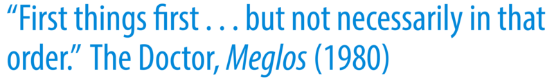 "A quote that reads: ""First things first…but not necessarily in that order. The Doctor, Meglos (1980)""."