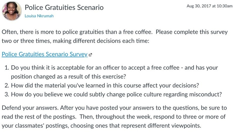 "Screencapture from the Police Gratuities Scenario which asks: ""Do you think it is acceptable for an officer to accept a free coffee – and has your position changed as a result of this exercise? How did the material you've learned in the course affect your decisions? And how do you believe you could subtly change police culture regarding misconduct?"""