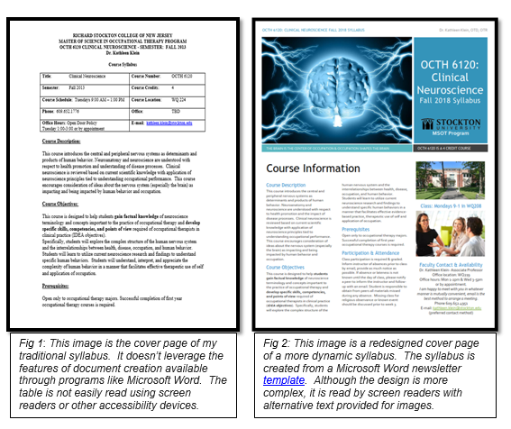 Side by side comparison of two syllabi. The one the left is traditional, the one of the right is more dynamic. Figure 1 description: This image is the cover page of my traditional syllabus.  It doesn't leverage the features of document creation available through programs like Microsoft Word.  The table is not easily read using screen readers or other accessibility devices. Figure 2 description: This image is a redesigned cover page of a more dynamic syllabus.  The syllabus is created from a Microsoft Word newsletter template.  Although the design is more complex, it is read by screen readers with alternative text provided for images.
